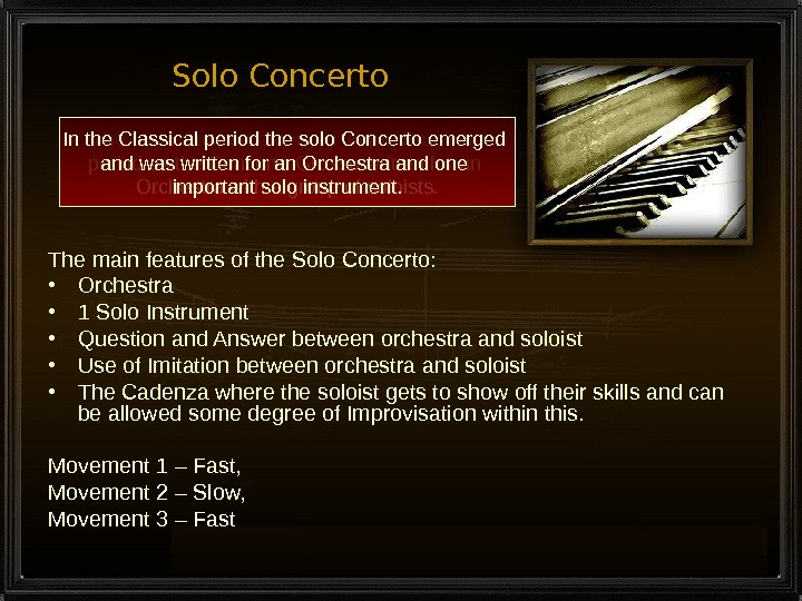 Solo Concerto The main features of the Solo Concerto:  • Orchestra • 1 Solo Instrument