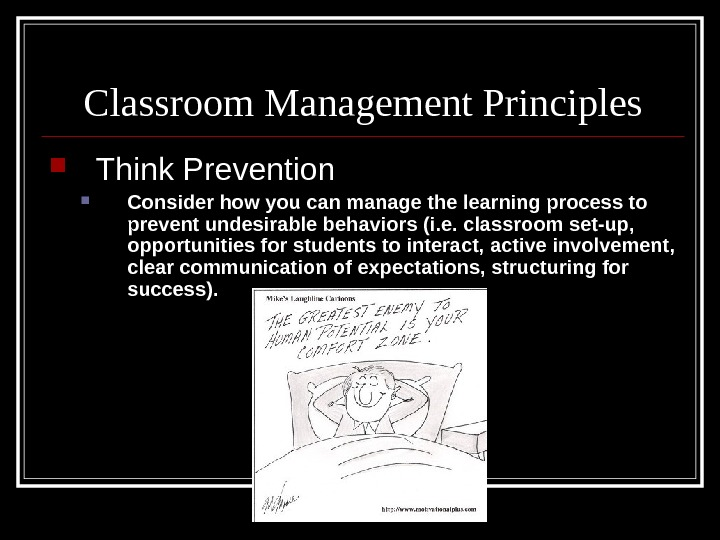 Classroom Management Principles Think Prevention Consider how you can manage the learning process to prevent undesirable