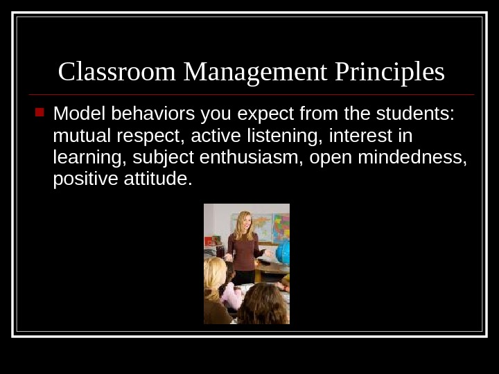 Model behaviors you expect from the students:  mutual respect, active listening, interest in learning,