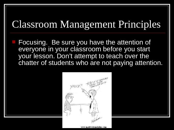 Focusing.  Be sure you have the attention of everyone in your classroom before you