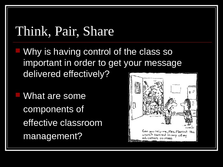 Think, Pair, Share Why is having control of the class so important in order to get