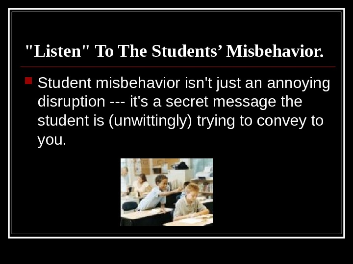 Listen To The Students' Misbehavior.  Student misbehavior isn't just an annoying disruption --- it's a