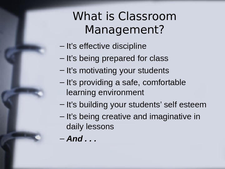 What is Classroom Management? – It's effective discipline – It's being prepared for class