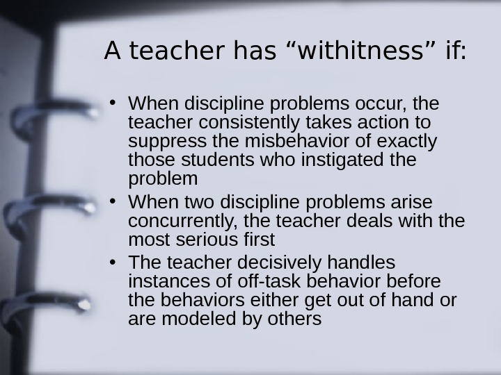 "A teacher has ""withitness"" if:  • When discipline problems occur, the teacher consistently"