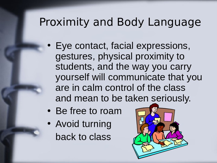 Proximity and Body Language • Eye contact, facial expressions,  gestures, physical proximity to