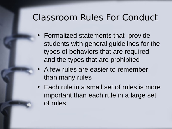 Classroom Rules For Conduct • Formalized statements that provide students with general guidelines for