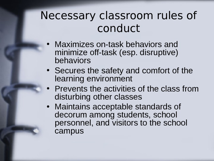 Necessary classroom rules of conduct • Maximizes on-task behaviors and minimize off-task (esp. disruptive)