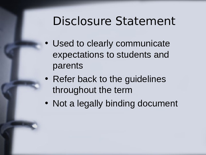Disclosure Statement • Used to clearly communicate expectations to students and parents • Refer