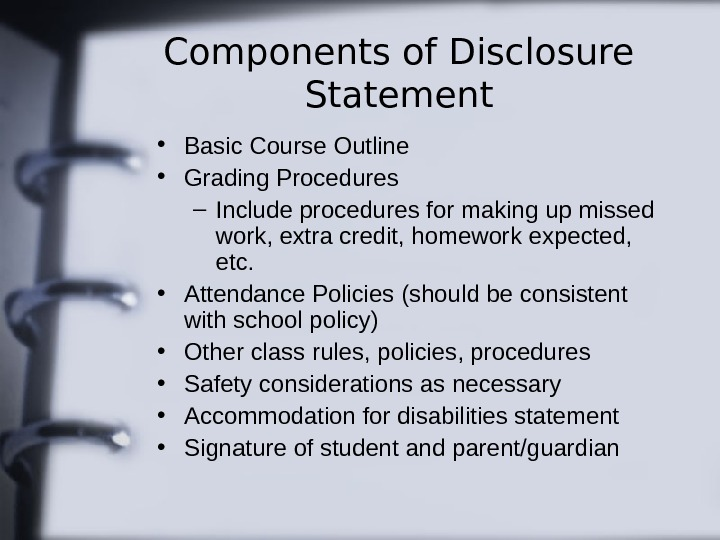Components of Disclosure Statement • Basic Course Outline • Grading Procedures – Include procedures
