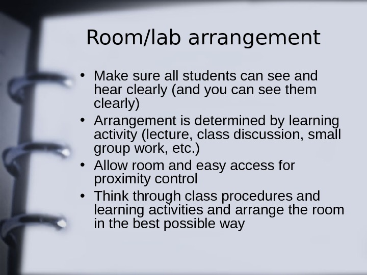 Room/lab arrangement • Make sure all students can see and hear clearly (and you