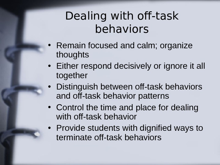 Dealing with off-task behaviors • Remain focused and calm; organize thoughts • Either respond