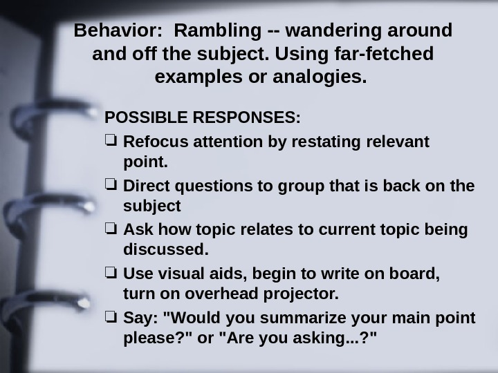 Behavior:  Rambling -- wandering around and off the subject. Using far-fetched examples or