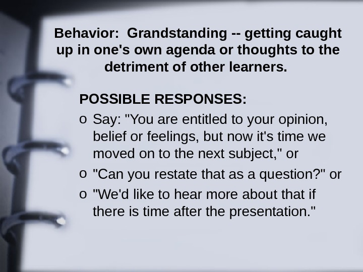 Behavior:  Grandstanding -- getting caught up in one's own agenda or thoughts to