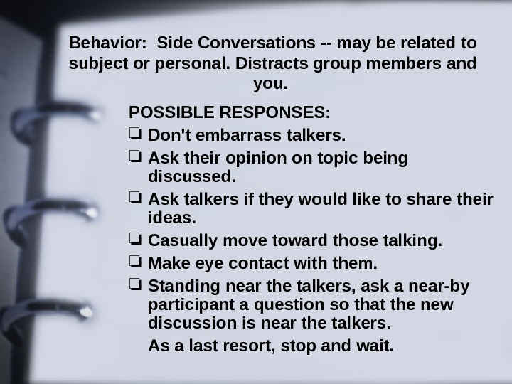 Behavior:  Side Conversations -- may be related to subject or personal. Distracts group