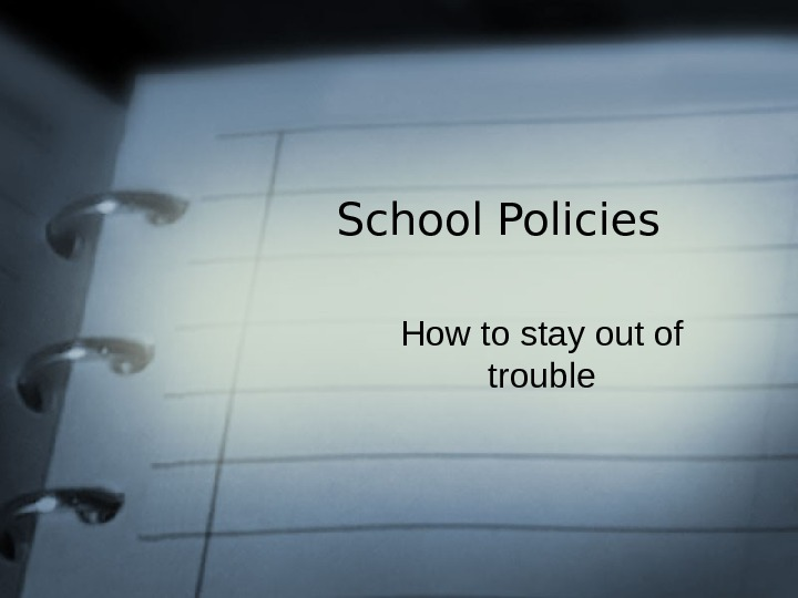 School Policies How to stay out of trouble
