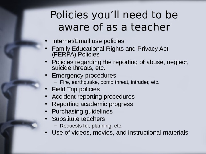 Policies you'll need to be aware of as a teacher • Internet/Email use policies