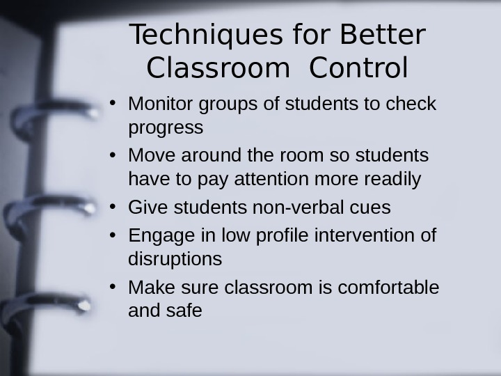 Techniques for Better Classroom Control • Monitor groups of students to check progress •