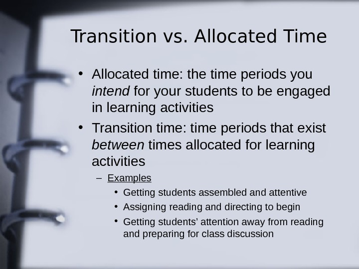 Transition vs. Allocated Time • Allocated time: the time periods you intend for your