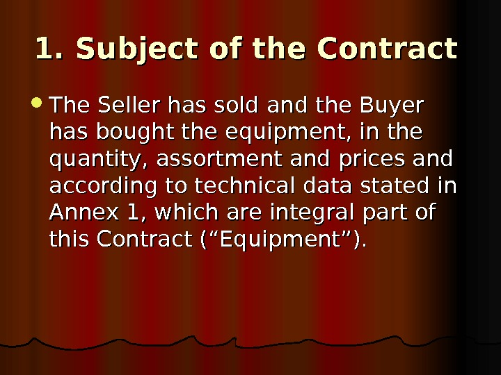1. 1.  Subject of the Contract The Seller has sold and the Buyer