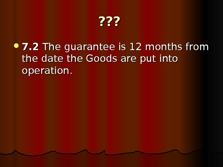 ? ? ? 7. 2 The guarantee is 12 months from the date the