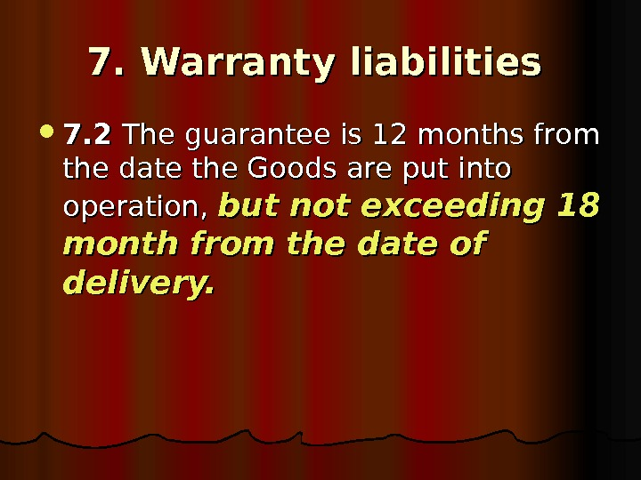 7. Warranty liabilities 7. 2 The guarantee is 12 months from the date the
