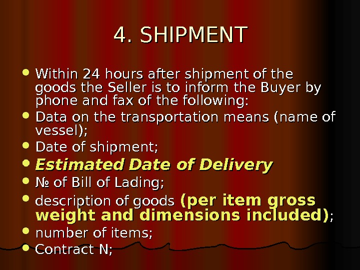 4. SHIPMENT Within 24 hours after shipment of the goods the Seller is to
