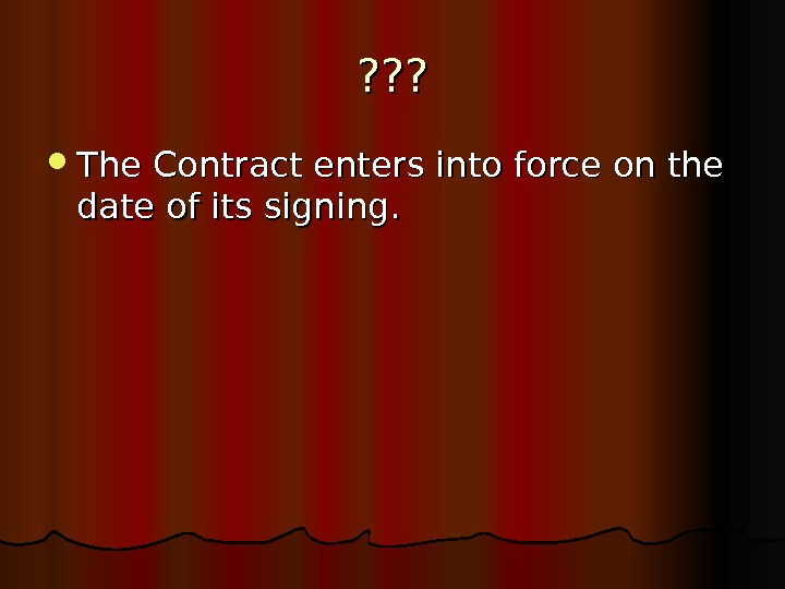 ? ? ?  The Contract enters into force on the date of its