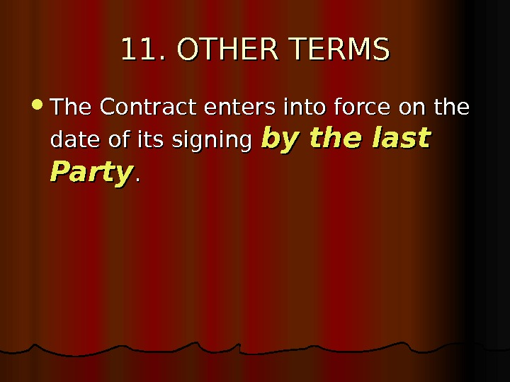 11. OTHER TERMS The Contract enters into force on the date of its signing
