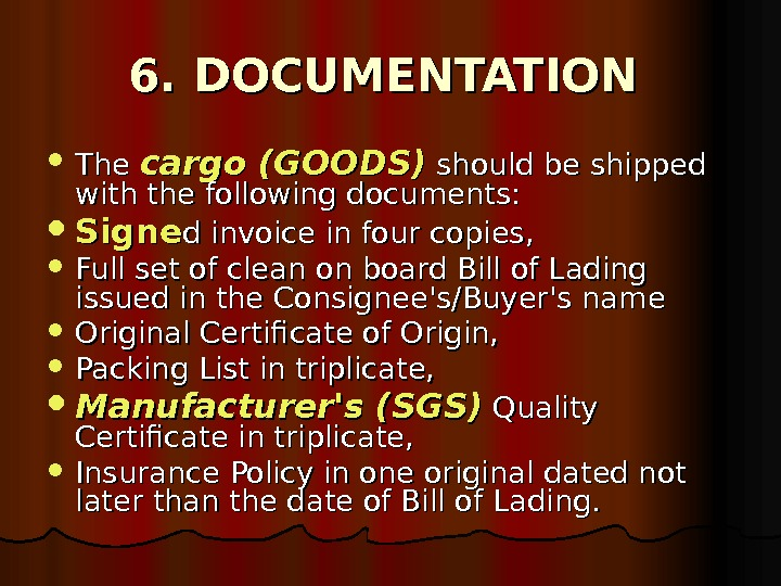 6. DOCUMENTATION The cargo (GOODS) should be shipped with the following documents:  Signe