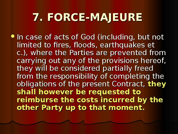 7. FORCE-MAJEURE In case of acts of God (including, but not limited to fires,