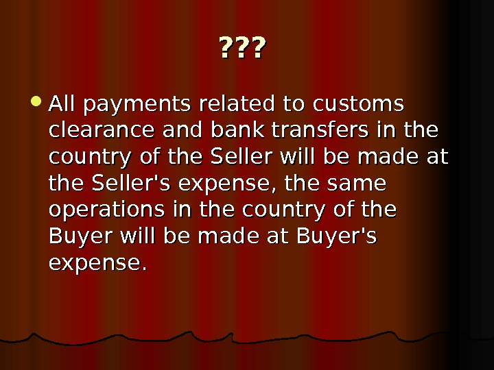 ? ? ? All payments related to customs clearance and bank transfers in the
