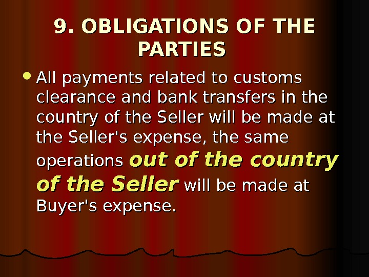 9. OBLIGATIONS OF THE PARTIES All payments related to customs clearance and bank transfers