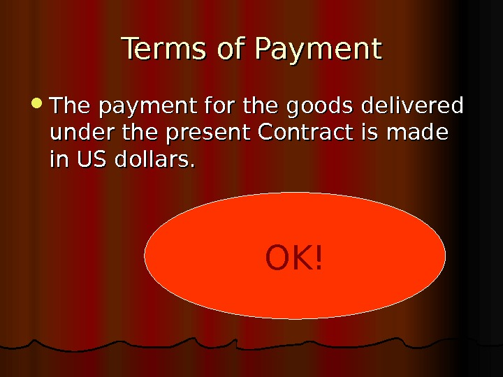 Terms of Payment The payment for the goods delivered under the present Contract is