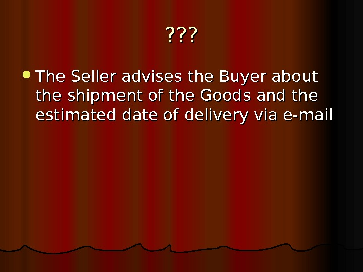 ? ? ?  The Seller advises the Buyer about the shipment of the