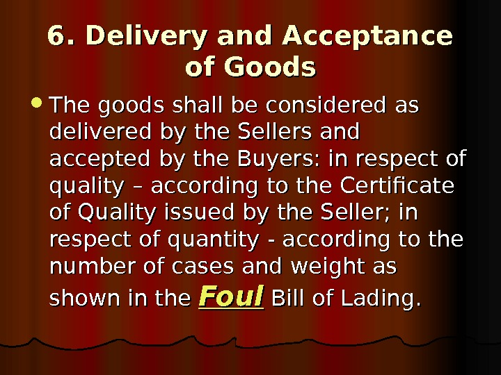 6. Delivery and Acceptance of Goods The goods shall be considered as delivered by