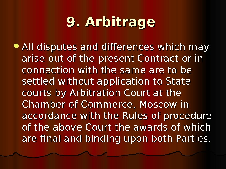 9. Arbitrage All disputes and differences which may arise out of the present Contract