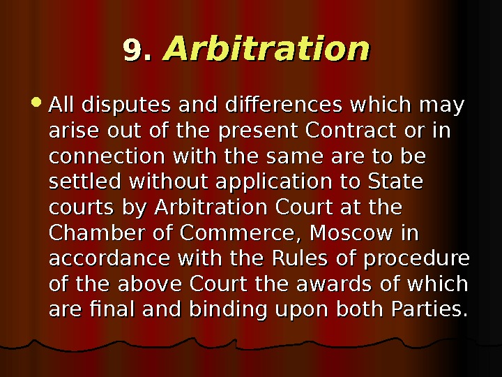 9. 9.  Arbitration All disputes and differences which may arise out of the