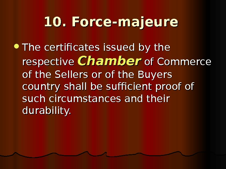 10. Force-majeure The certificates issued by the respective Chamber of Commerce of the Sellers