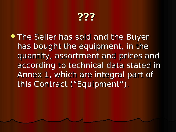 ? ? ? The Seller has sold and the Buyer has bought the equipment,