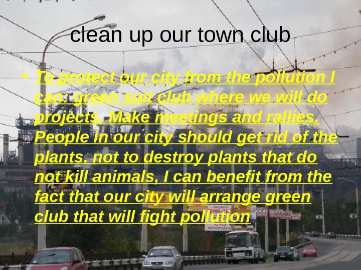 clean up our town club • To protect our city from the pollution I can: green