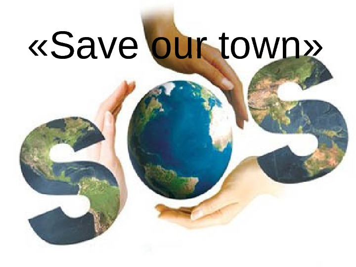 « Save our town »