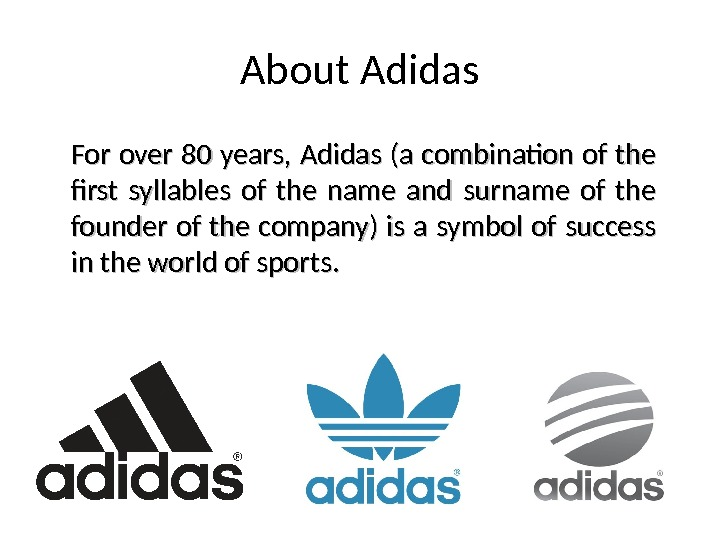 About Adidas For over 80 years,  Adidas (a combination of the first syllables of the