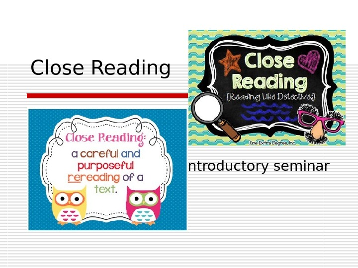 Close Reading       Introductory seminar