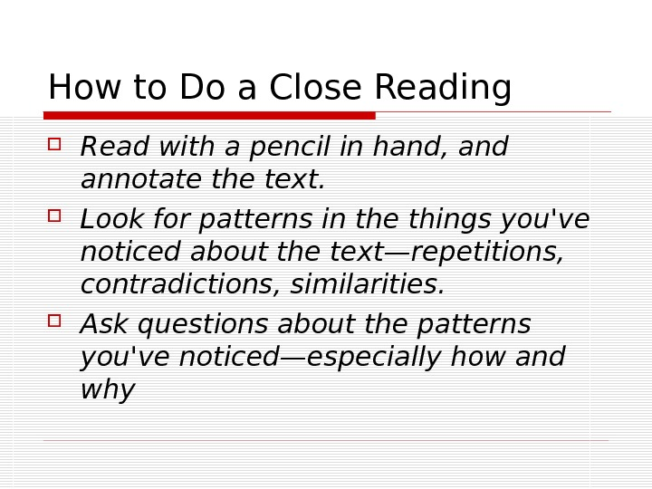 How to Do a Close Reading Read with a pencil in hand, and annotate the text.