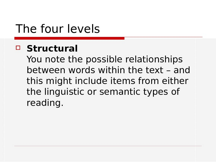 The four levels Structural You note the possible relationships between words within the text – and