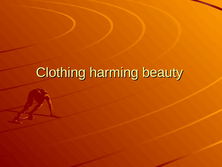 Clothing harming beauty