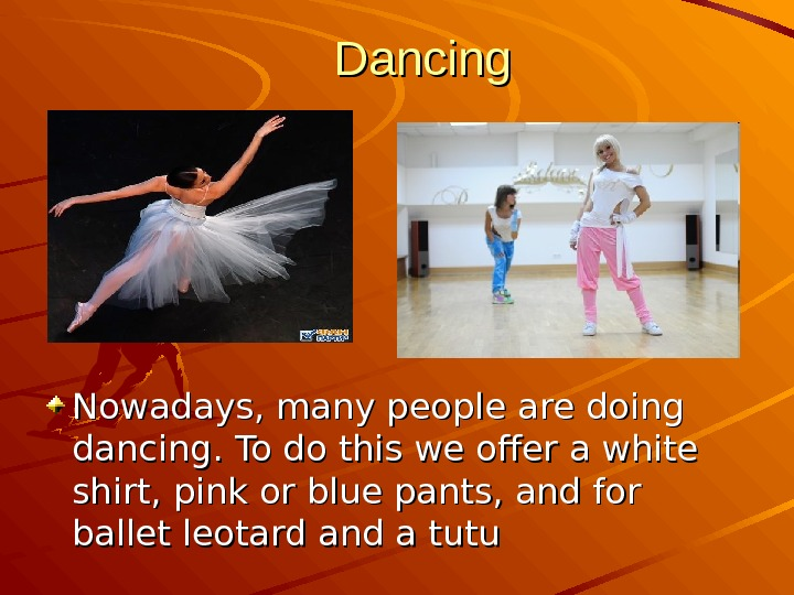 Dancing Nowadays, many people are doing dancing. To do this we offer a white