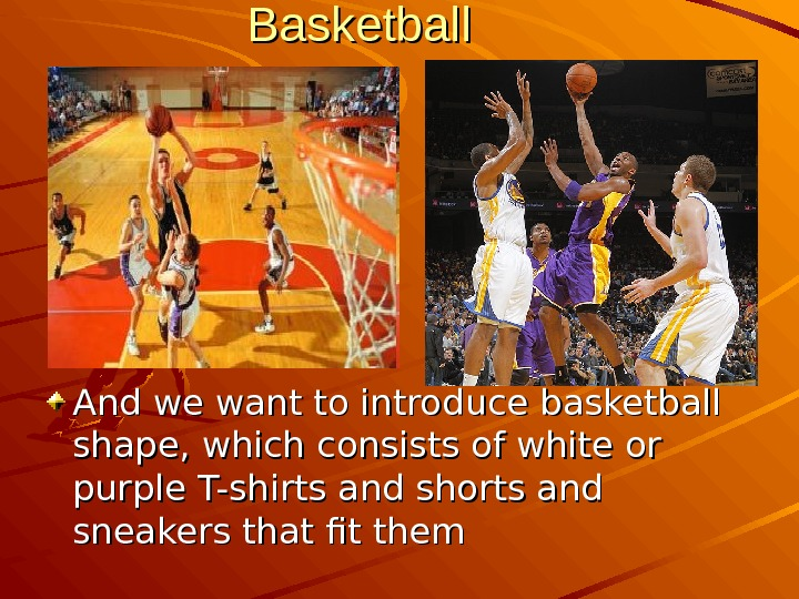 Basketball And we want to introduce basketball shape, which consists of white or purple