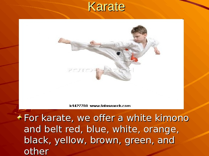 Karate For karate, we offer a white kimono and belt red, blue, white, orange,