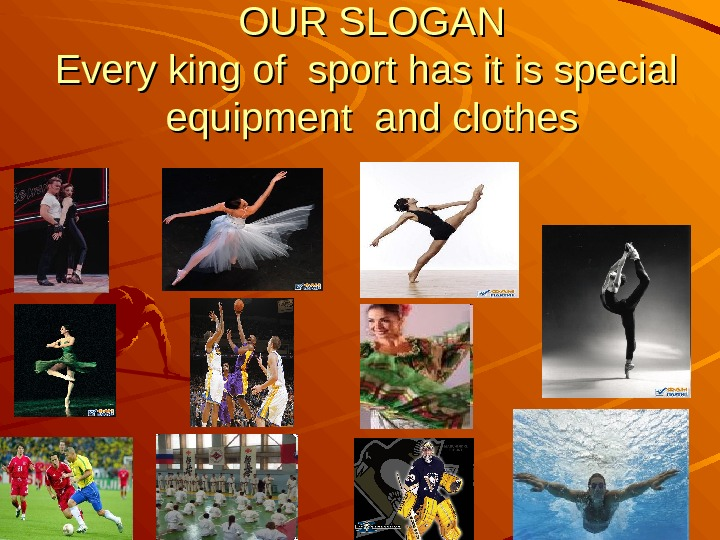 OUR SLOGAN Every king of sport has it is special  equipment and clothes